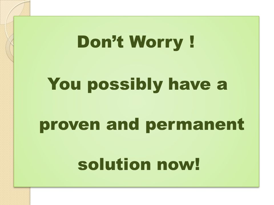 You possibly have a proven and permanent solution now!