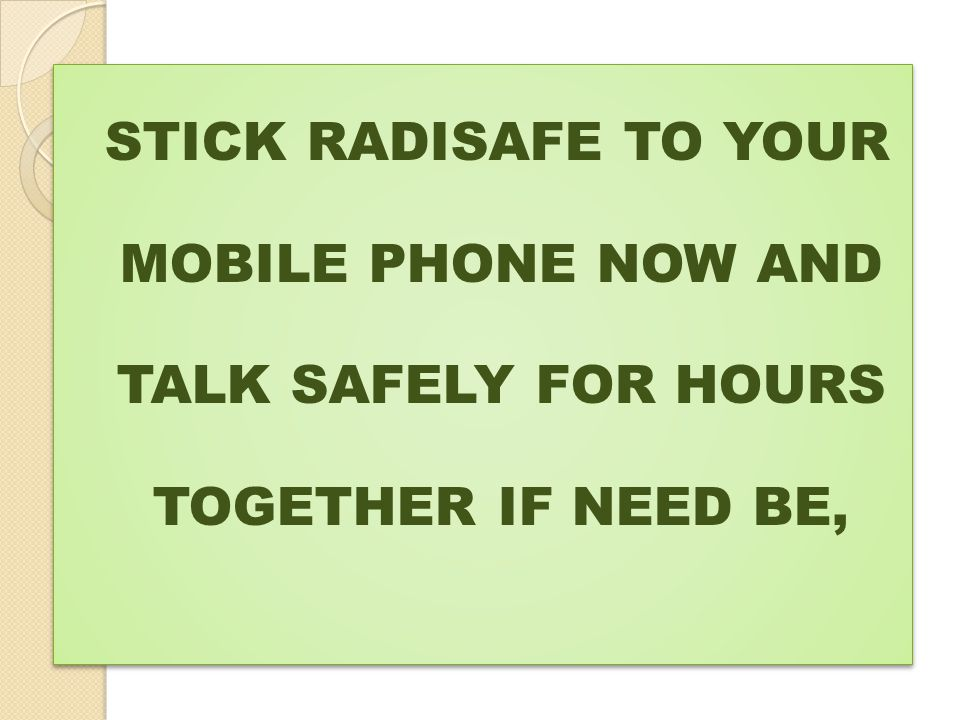 STICK RADISAFE TO YOUR MOBILE PHONE NOW AND TALK SAFELY FOR HOURS TOGETHER IF NEED BE,