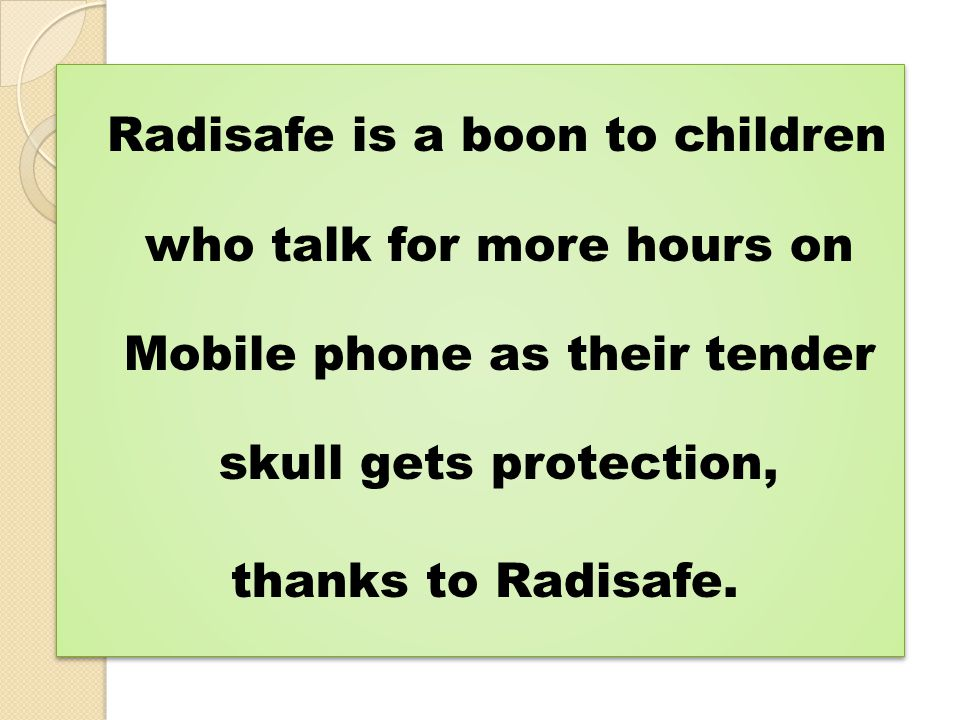 Radisafe is a boon to children who talk for more hours on Mobile phone as their tender skull gets protection,