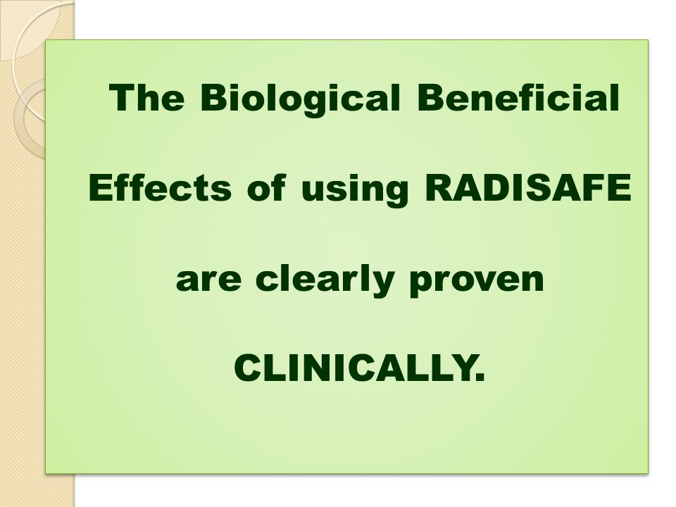 The Biological Beneficial Effects of using RADISAFE are clearly proven CLINICALLY.