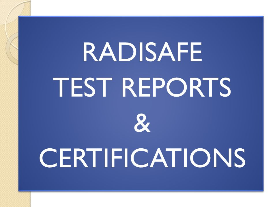 RADISAFE TEST REPORTS & CERTIFICATIONS