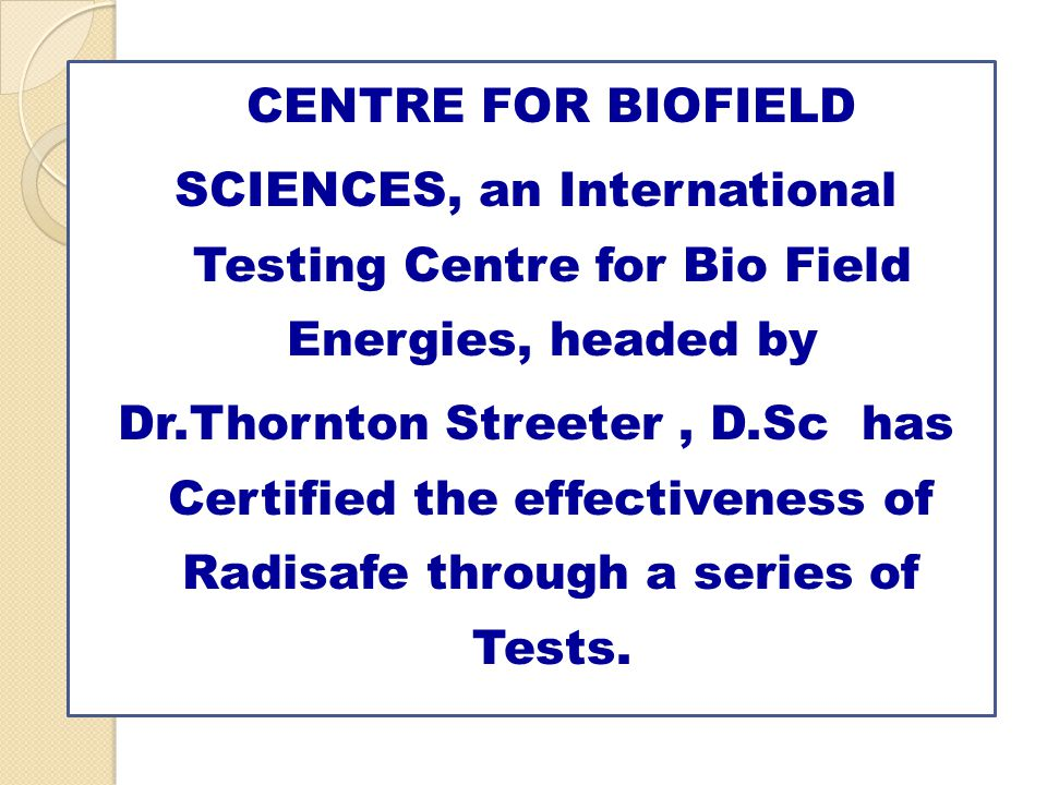 CENTRE FOR BIOFIELD SCIENCES, an International Testing Centre for Bio Field Energies, headed by.