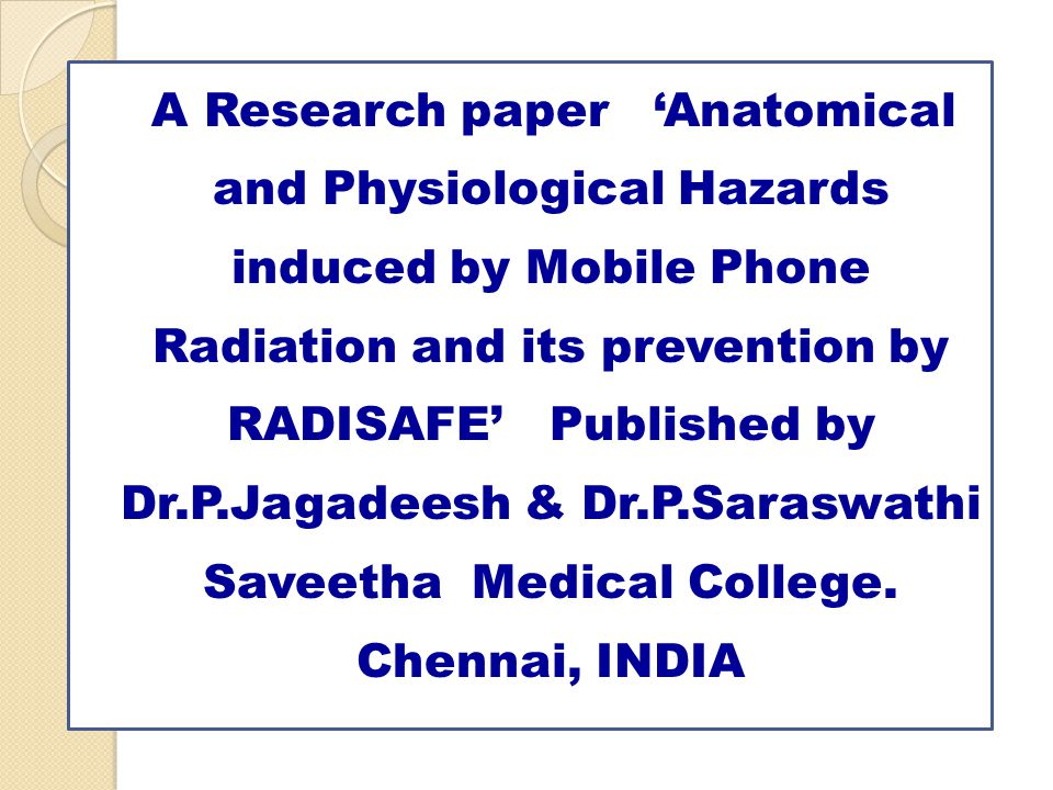 A Research paper 'Anatomical and Physiological Hazards induced by Mobile Phone Radiation and its prevention by RADISAFE' Published by Dr.P.Jagadeesh & Dr.P.Saraswathi Saveetha Medical College.