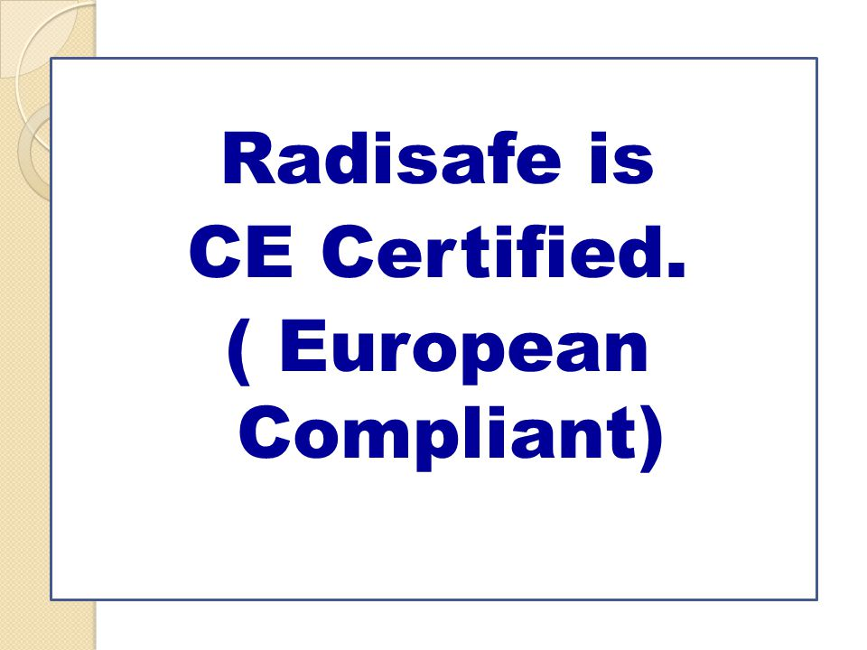 Radisafe is CE Certified. ( European Compliant)