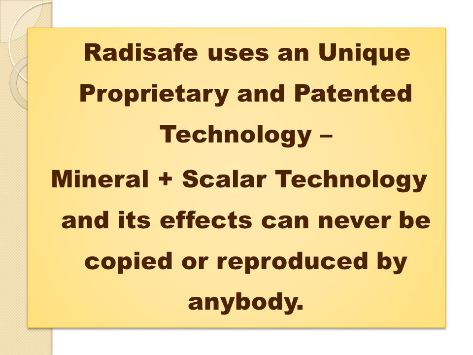 Radisafe uses an Unique Proprietary and Patented Technology –