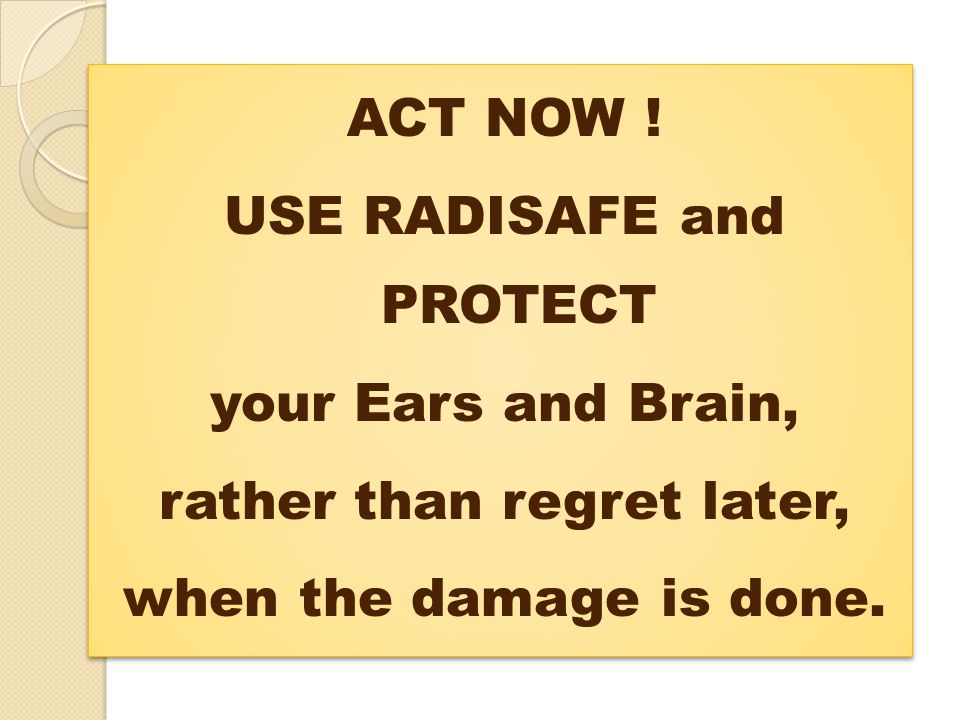 USE RADISAFE and PROTECT rather than regret later,