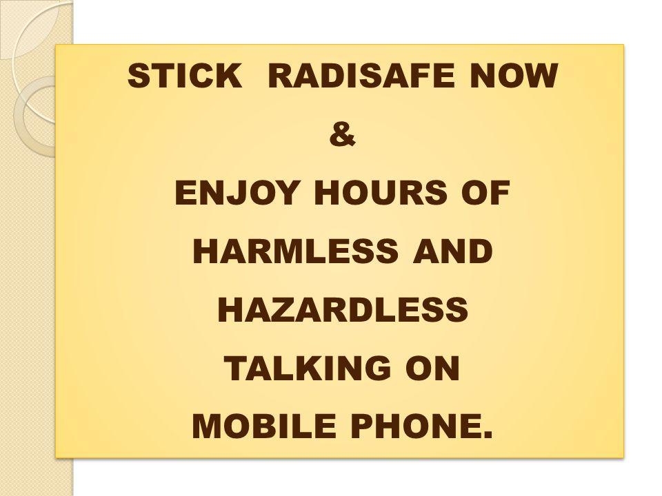 STICK RADISAFE NOW & ENJOY HOURS OF HARMLESS AND HAZARDLESS TALKING ON MOBILE PHONE.