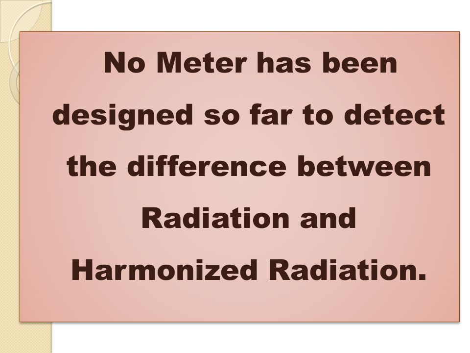No Meter has been designed so far to detect the difference between Radiation and Harmonized Radiation.