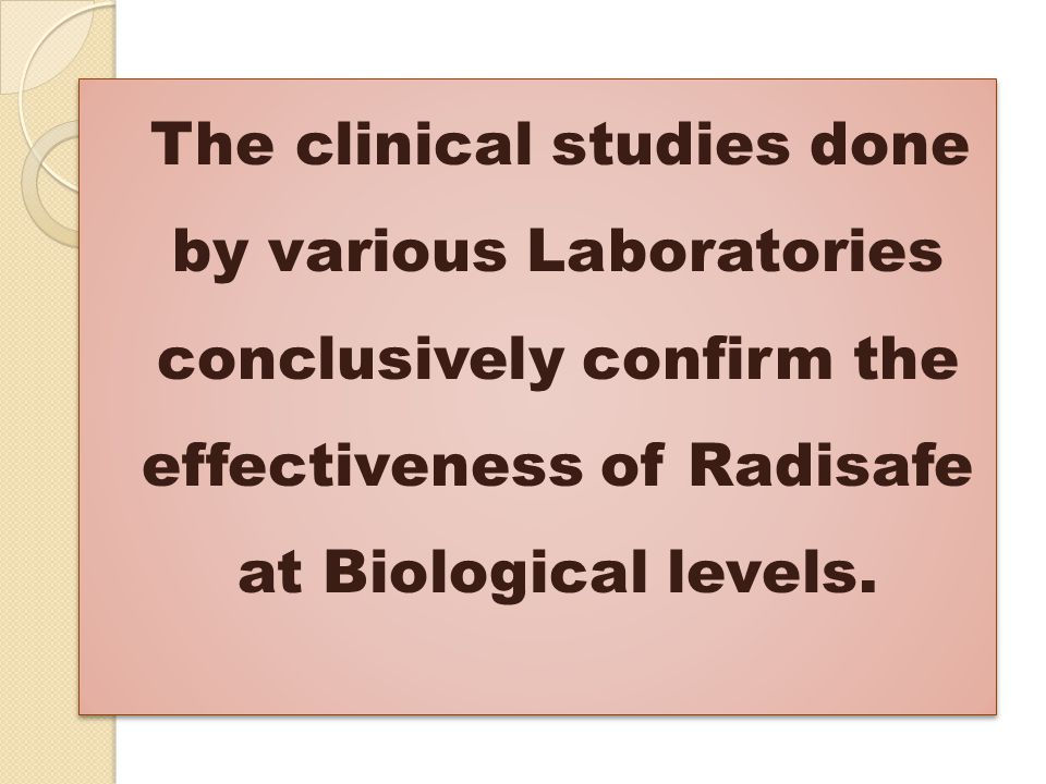 The clinical studies done by various Laboratories conclusively confirm the effectiveness of Radisafe at Biological levels.
