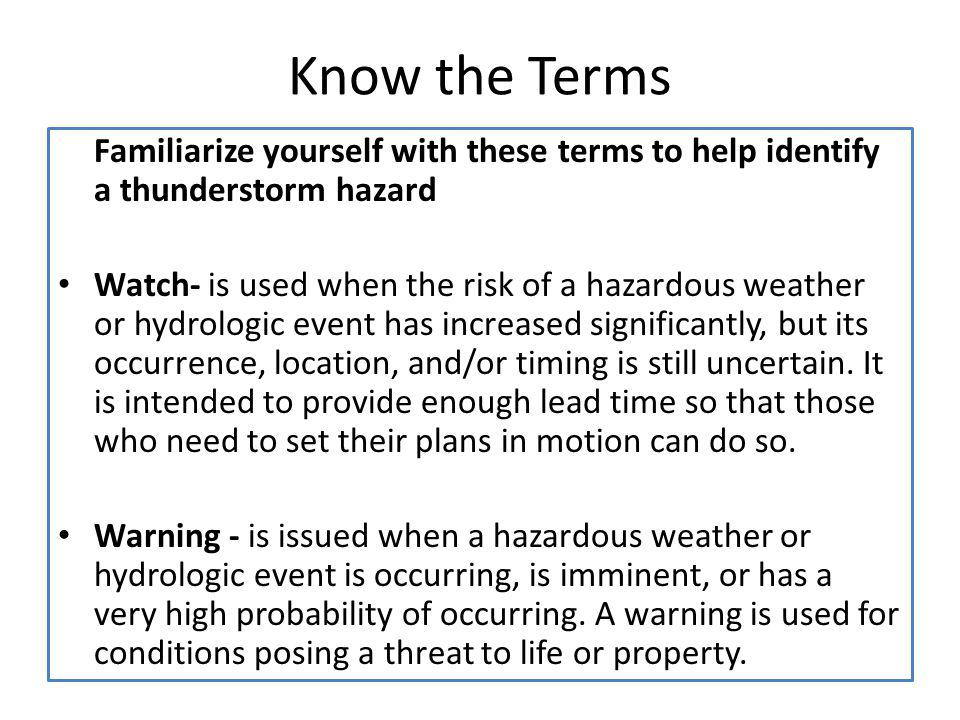 Know the Terms Familiarize yourself with these terms to help identify a thunderstorm hazard.