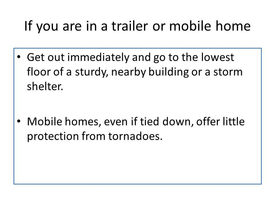 If you are in a trailer or mobile home