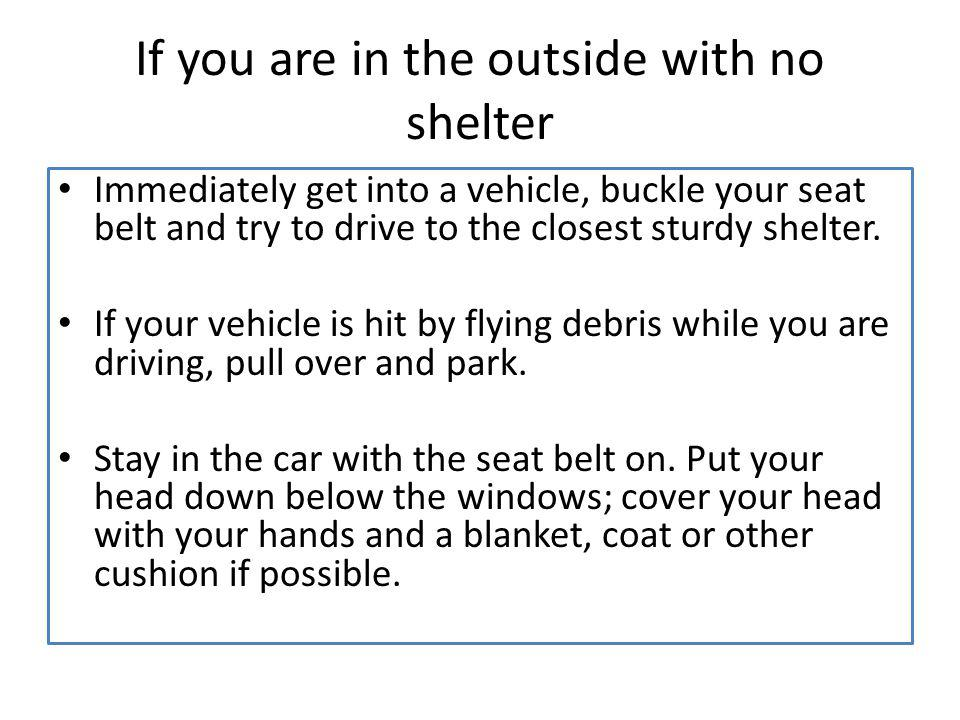 If you are in the outside with no shelter