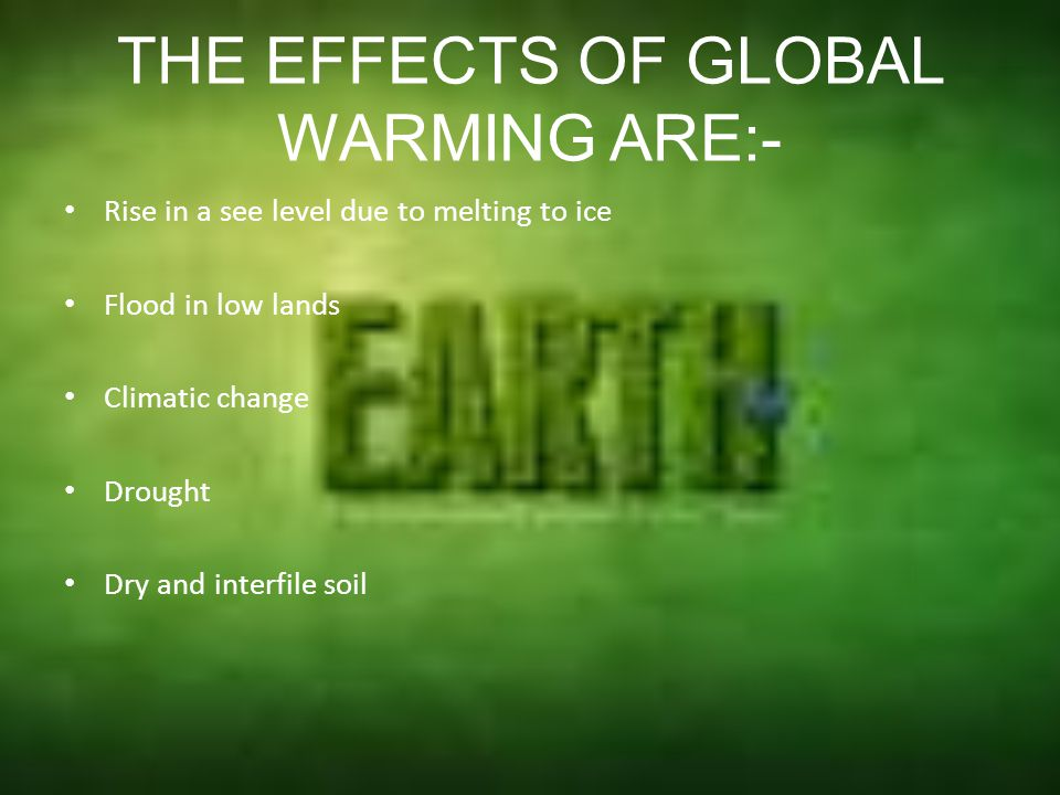 THE EFFECTS OF GLOBAL WARMING ARE:-
