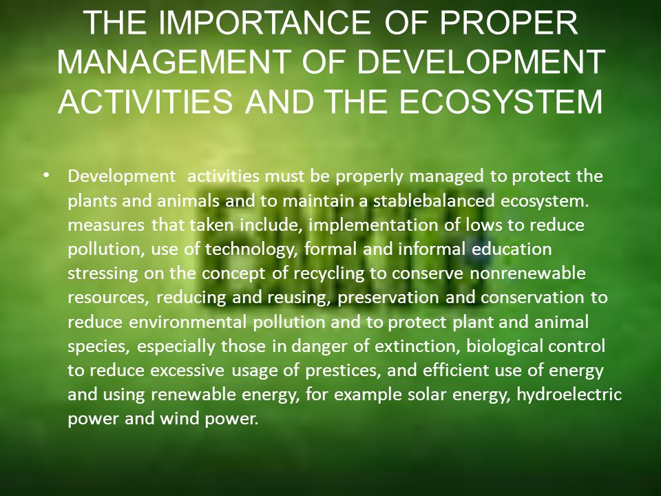 THE IMPORTANCE OF PROPER MANAGEMENT OF DEVELOPMENT ACTIVITIES AND THE ECOSYSTEM