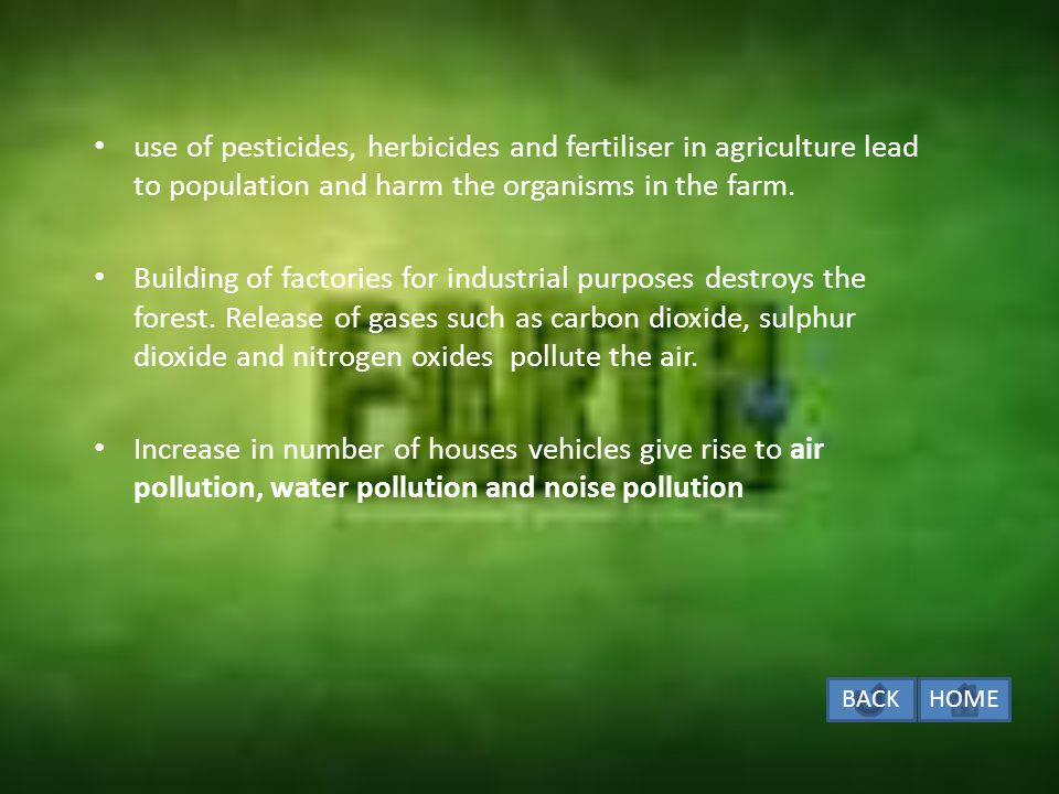 use of pesticides, herbicides and fertiliser in agriculture lead to population and harm the organisms in the farm.