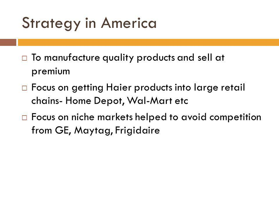 Strategy in America To manufacture quality products and sell at premium.
