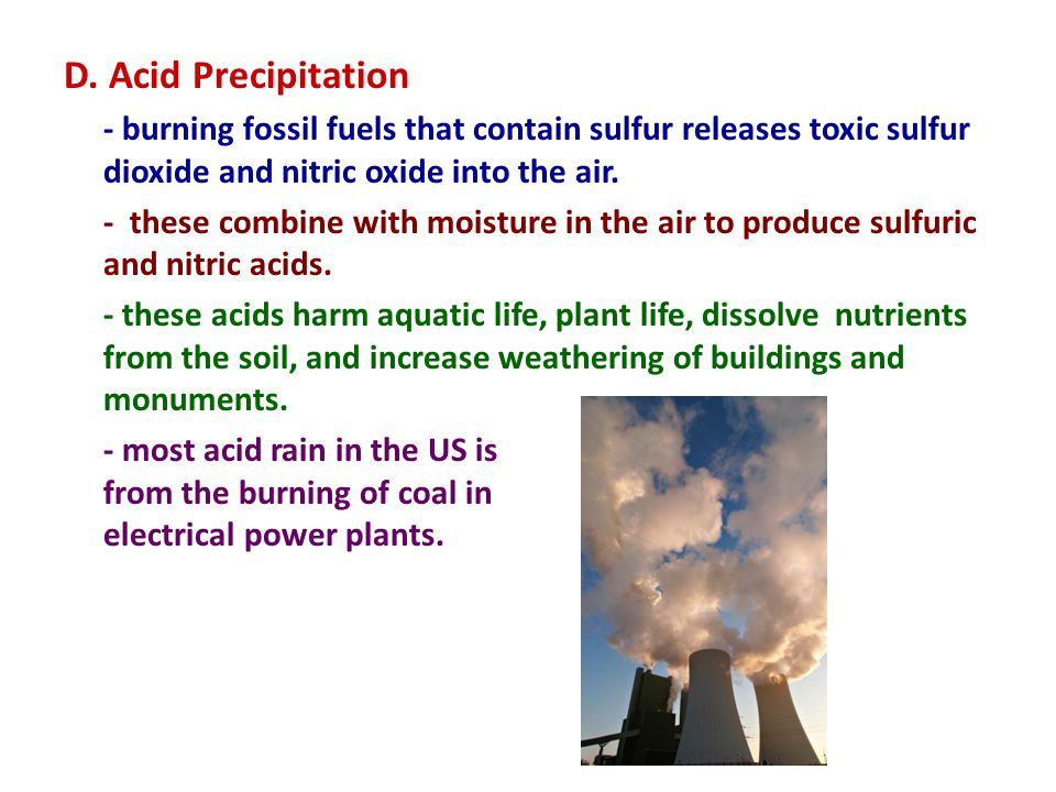 D. Acid Precipitation - burning fossil fuels that contain sulfur releases toxic sulfur dioxide and nitric oxide into the air.