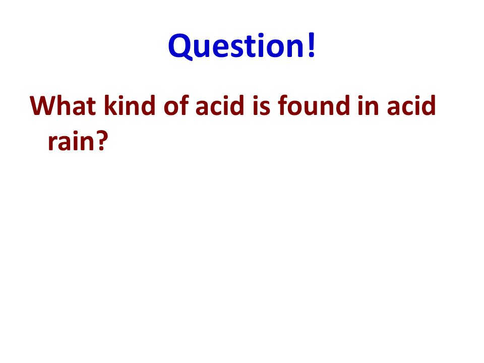 Question! What kind of acid is found in acid rain
