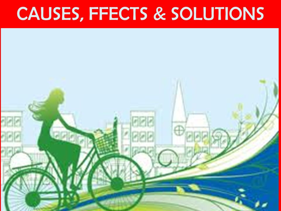 CAUSES, FFECTS & SOLUTIONS