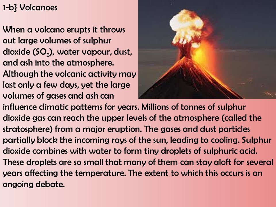 1-b} Volcanoes When a volcano erupts it throws. out large volumes of sulphur. dioxide (SO2), water vapour, dust,