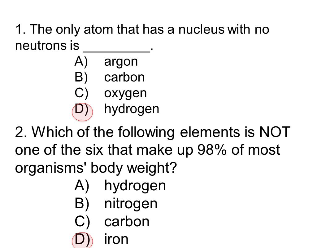 1. The only atom that has a nucleus with no neutrons is _________.