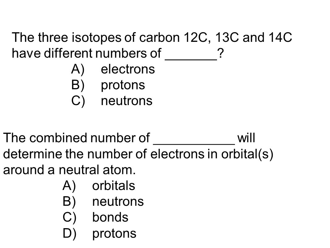 The three isotopes of carbon 12C, 13C and 14C have different numbers of _______