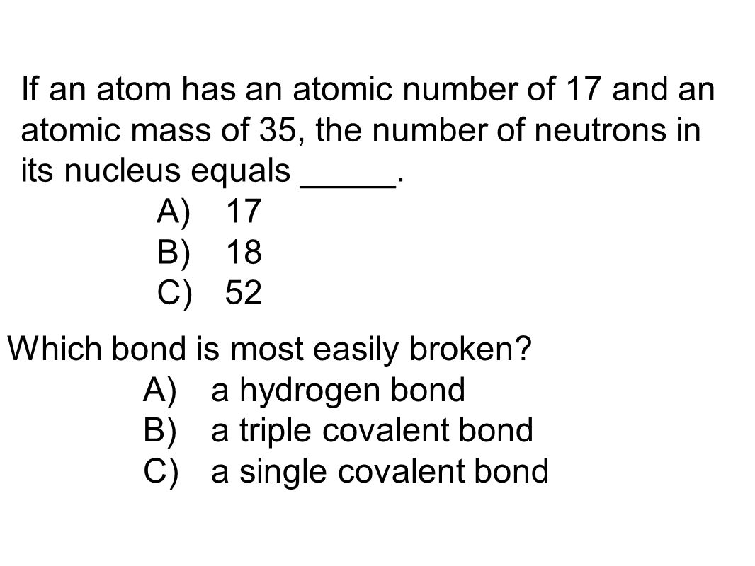 If an atom has an atomic number of 17 and an atomic mass of 35, the number of neutrons in its nucleus equals _____.