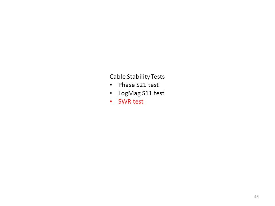 Cable Stability Tests Phase S21 test LogMag S11 test SWR test