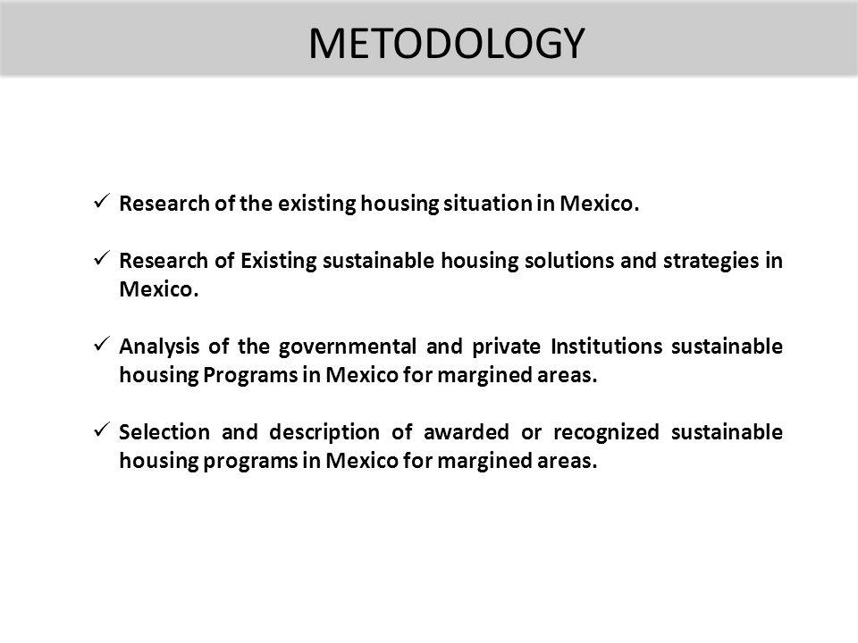 METODOLOGY Research of the existing housing situation in Mexico.