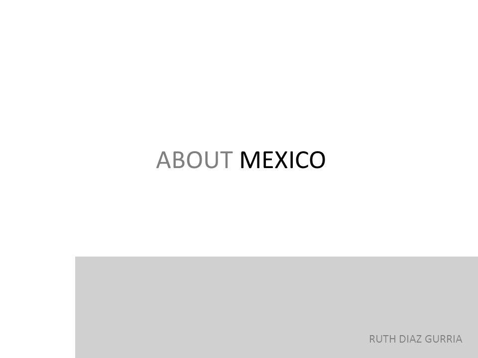 ABOUT MEXICO RUTH DIAZ GURRIA
