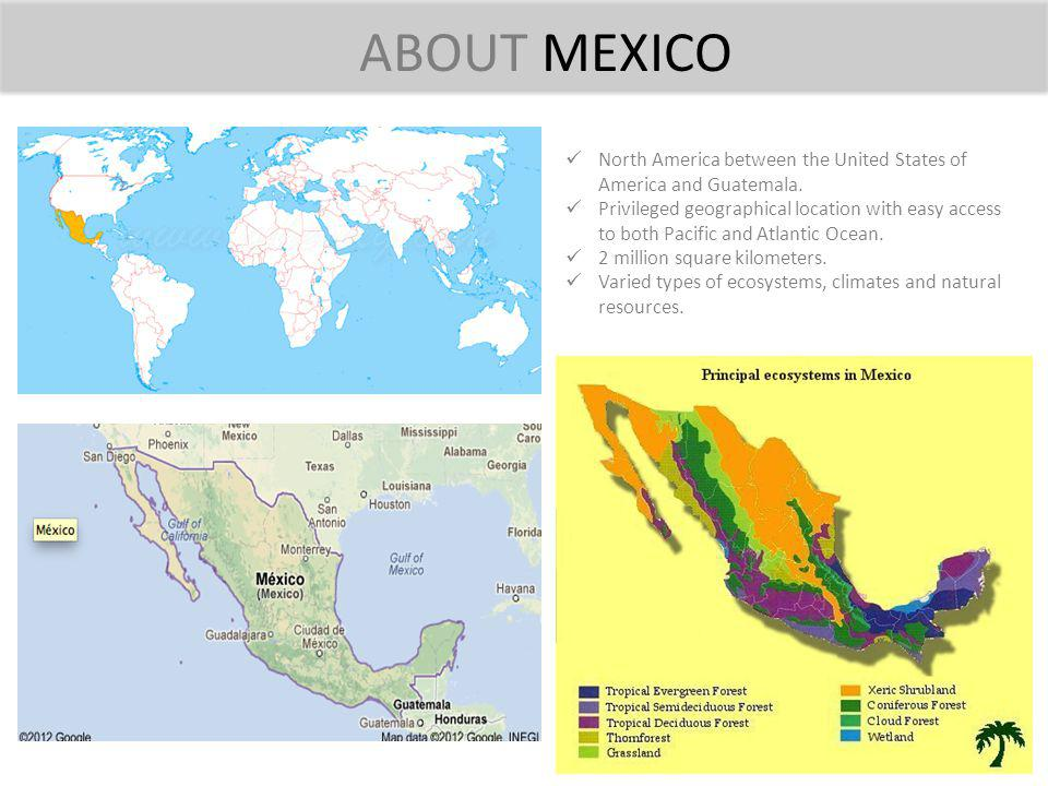 ABOUT MEXICO North America between the United States of America and Guatemala.