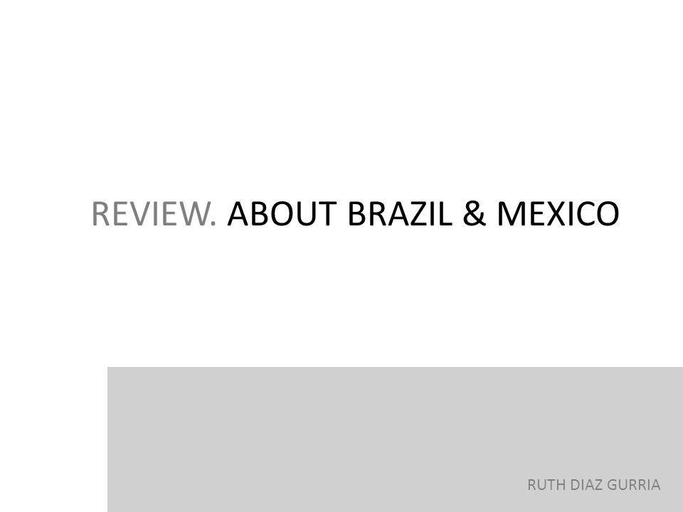 REVIEW. ABOUT BRAZIL & MEXICO