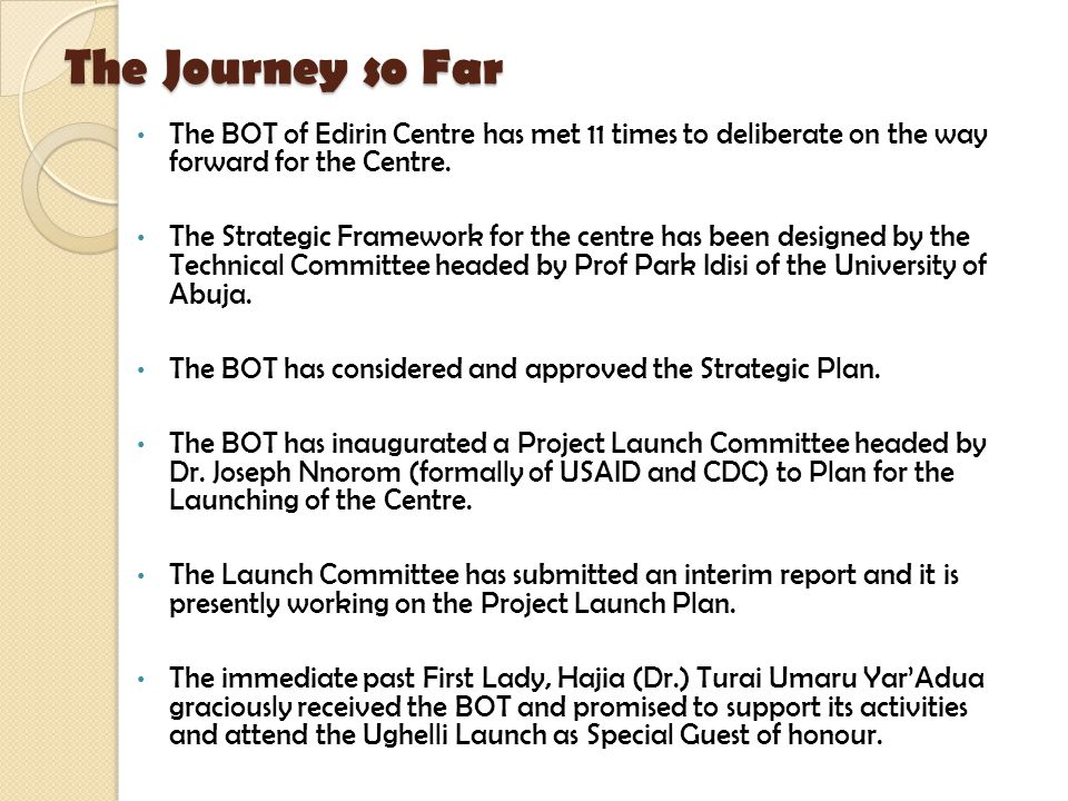 The Journey so Far The BOT of Edirin Centre has met 11 times to deliberate on the way forward for the Centre.