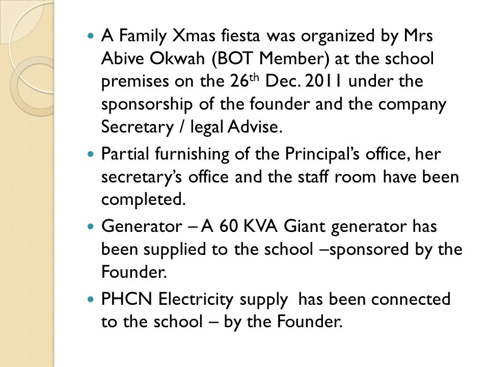 A Family Xmas fiesta was organized by Mrs Abive Okwah (BOT Member) at the school premises on the 26th Dec. 2011 under the sponsorship of the founder and the company Secretary / legal Advise.