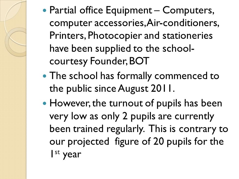 Partial office Equipment – Computers, computer accessories, Air-conditioners, Printers, Photocopier and stationeries have been supplied to the school- courtesy Founder, BOT