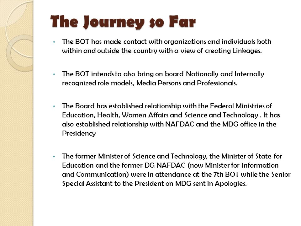 The Journey so Far The BOT has made contact with organizations and individuals both within and outside the country with a view of creating Linkages.