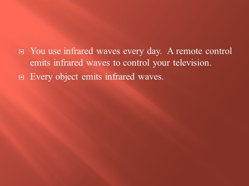 You use infrared waves every day