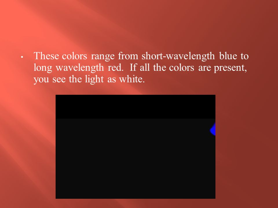 These colors range from short-wavelength blue to long wavelength red
