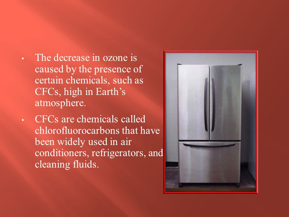 The decrease in ozone is caused by the presence of certain chemicals, such as CFCs, high in Earth's atmosphere.