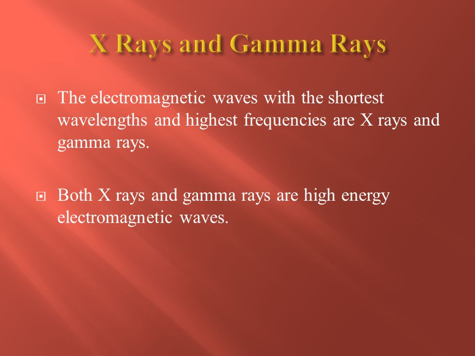 X Rays and Gamma Rays The electromagnetic waves with the shortest wavelengths and highest frequencies are X rays and gamma rays.