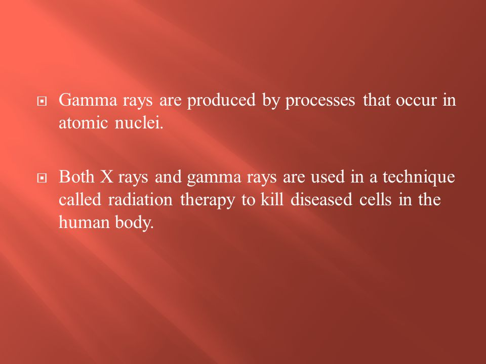 Gamma rays are produced by processes that occur in atomic nuclei.
