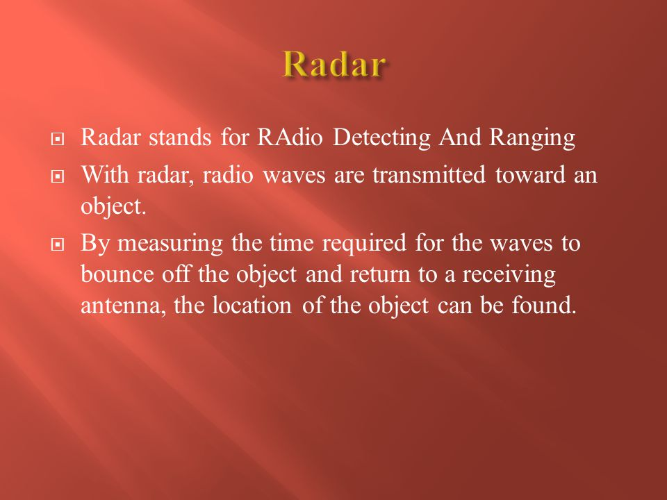 Radar Radar stands for RAdio Detecting And Ranging