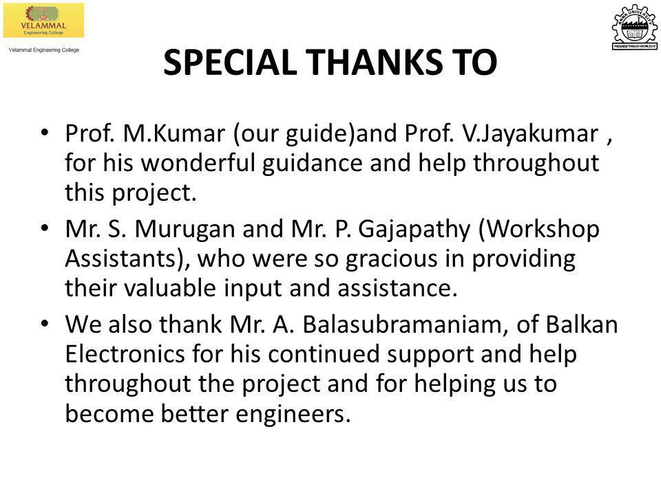 SPECIAL THANKS TO Prof. M.Kumar (our guide)and Prof. V.Jayakumar , for his wonderful guidance and help throughout this project.