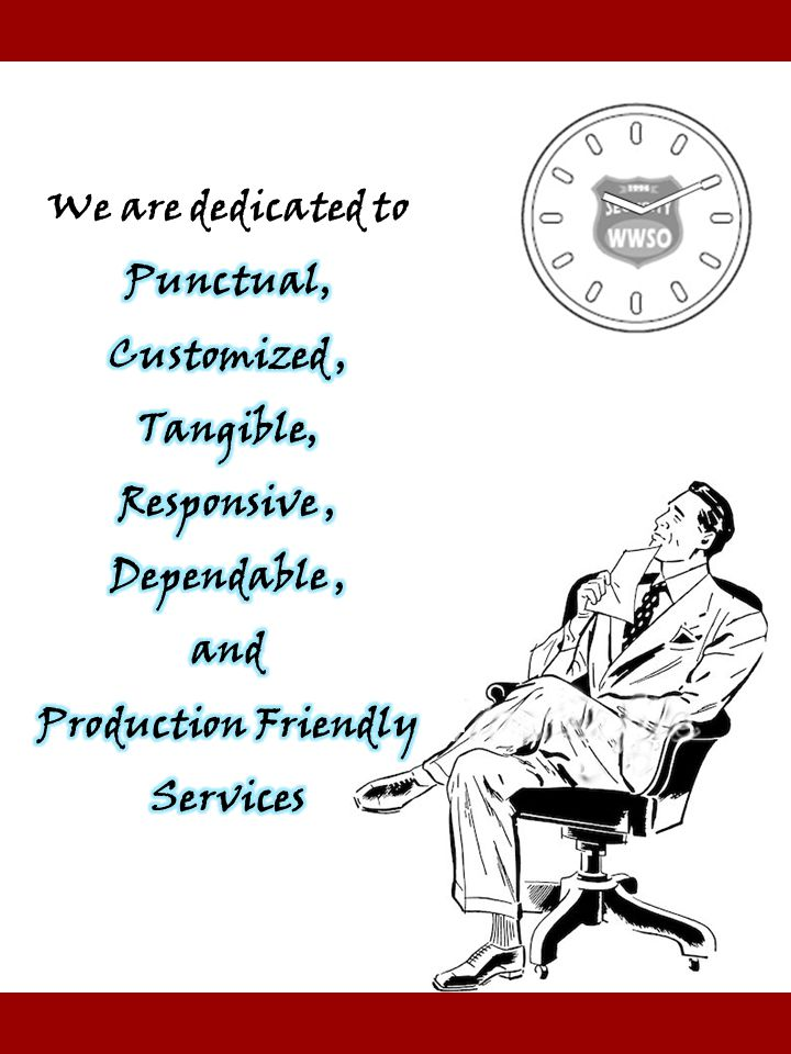 We are dedicated to Punctual, Customized , Tangible, Responsive , Dependable , and. Production Friendly.