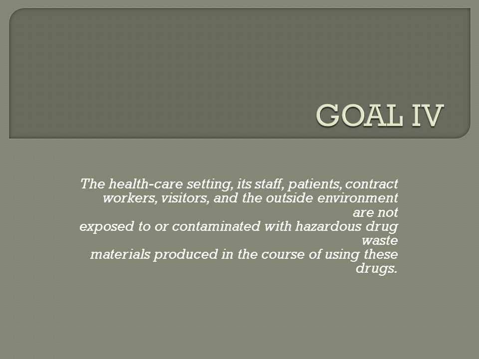 GOAL IV The health-care setting, its staff, patients, contract