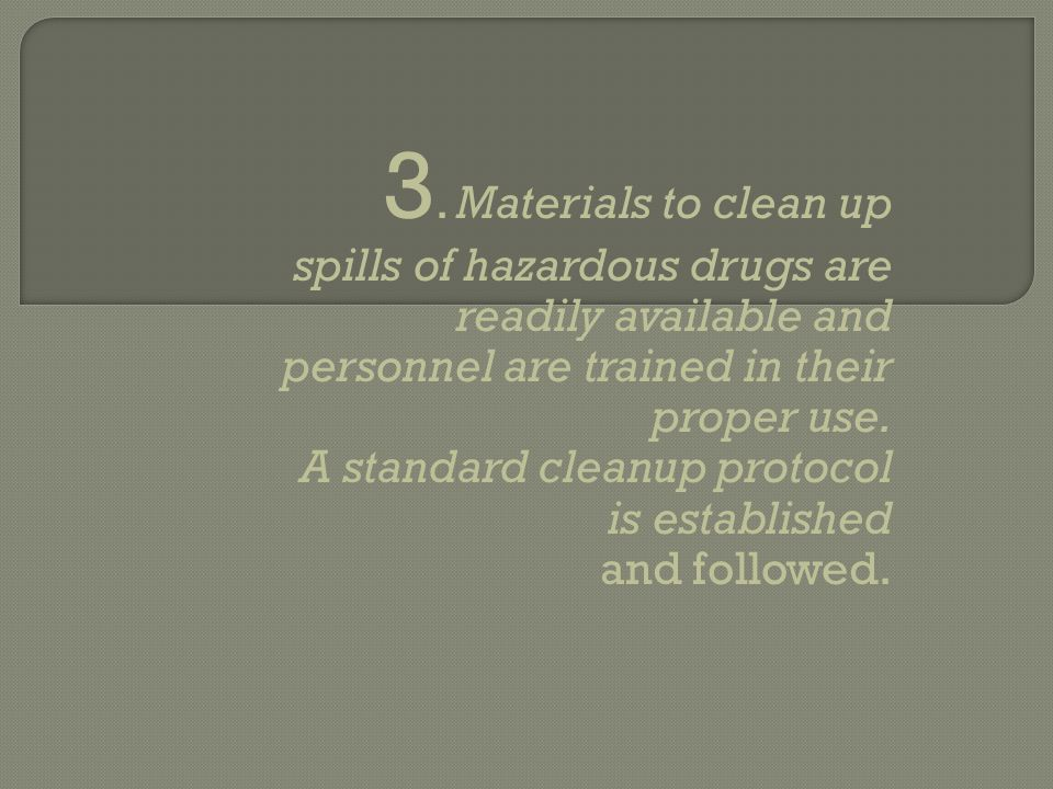 3. Materials to clean up spills of hazardous drugs are