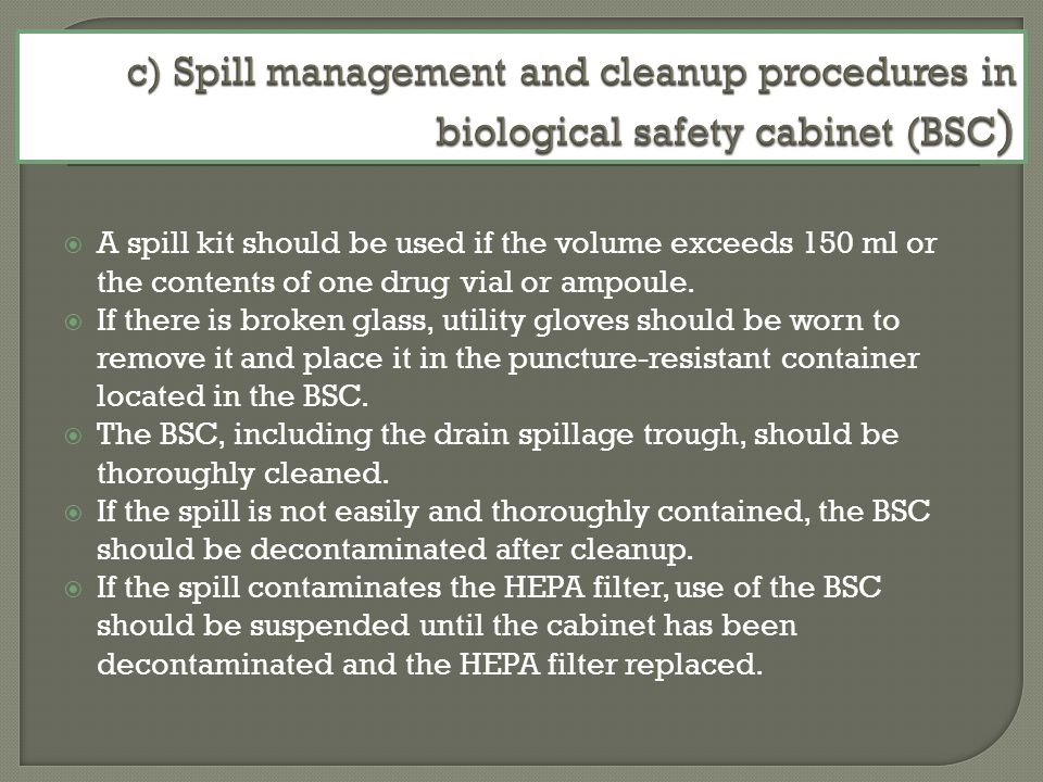 c) Spill management and cleanup procedures in biological safety cabinet (BSC)