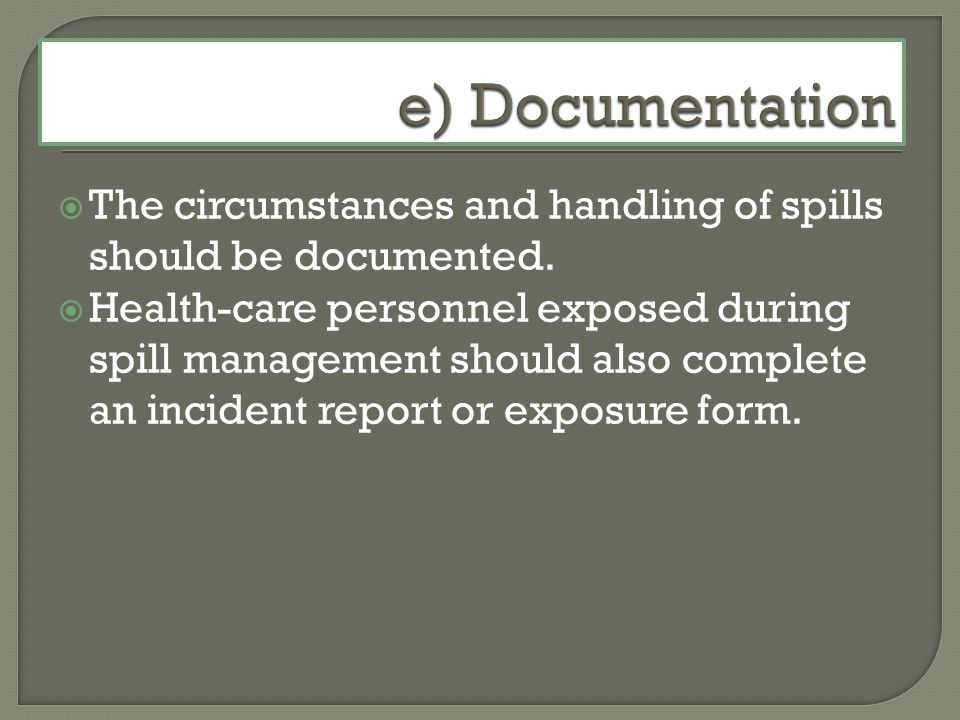 e) Documentation The circumstances and handling of spills should be documented.