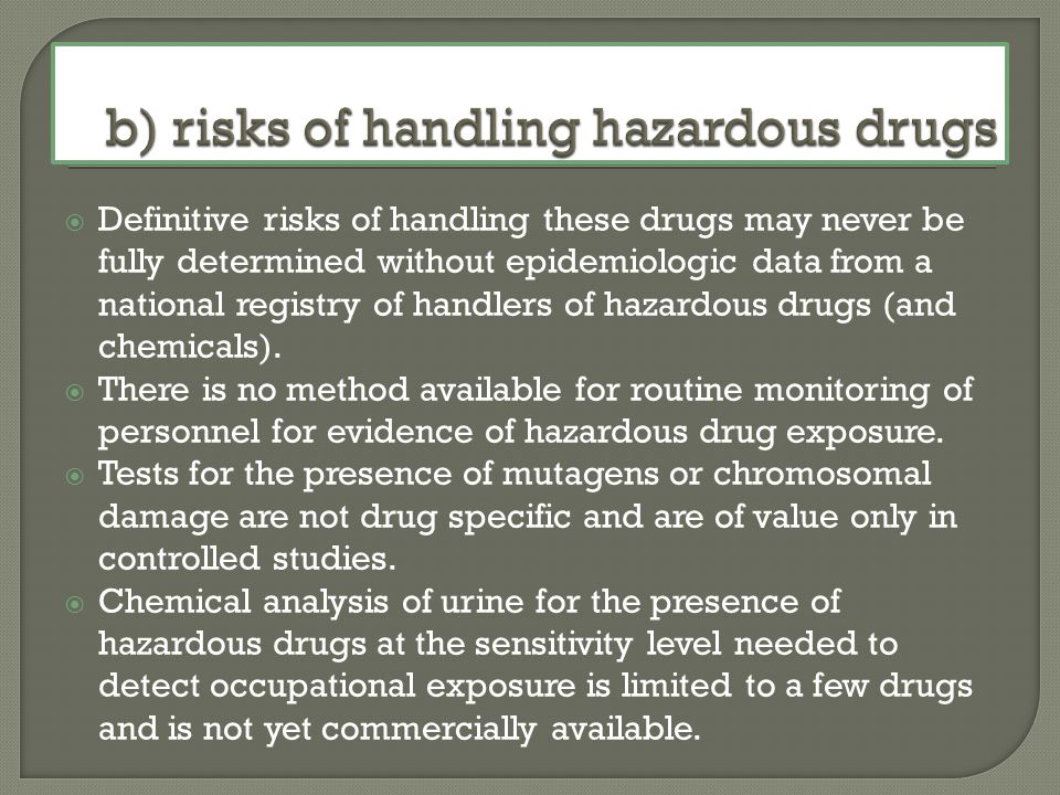 b) risks of handling hazardous drugs