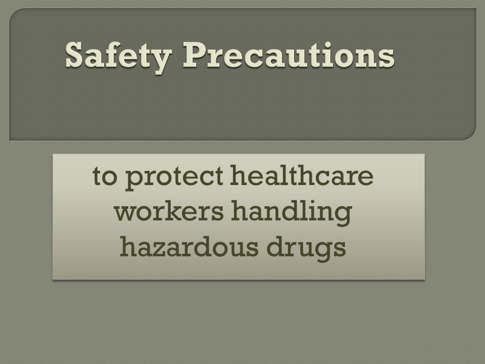 to protect healthcare workers handling hazardous drugs